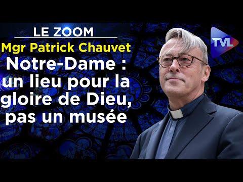 Notre-Dame de Paris est un lieu pour la gloire de Dieu, pas un musée - Le Zoom - Mgr Patrick Chauvet