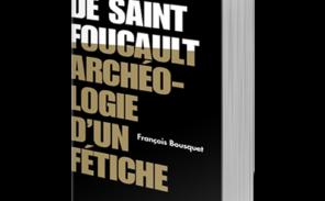 François Bousquet «déconstruit» Michel Foucault