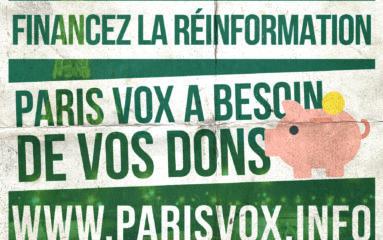 Réinformation quotidienne: Paris Vox a besoin de vous!