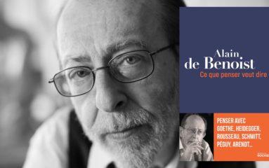 «Ce que penser veut dire», nouvel ouvrage d'Alain de Benoist;