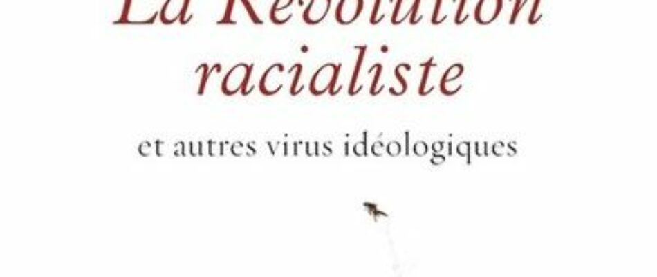 Livre : « La révolution racialiste, et autres virus idéologiques», par M. Mathieu Bock-Coté